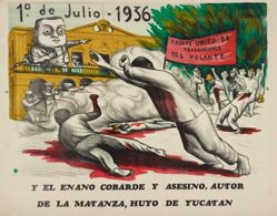 1º de Julio - 1936, y el enano cobarde y asesino, autor de la matanza huyo de Yucatán (July 1, 1936, and the cowardly and murderous dwarf, perpetrator of the massacre, fled Yucatán)