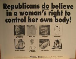Republicans do believe in a woman's right to control her body, from the Guerrilla Girls' Compleat 1985-2008