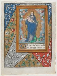 Leaf from a Book of Hours; The Virgin in the Clouds, Holding the Child and Standing on a Dragon, within a rectangular frame, within a decorative border