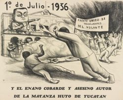 1 de julio. Y el enano cobarde y aesino autor de la matanza huyo de Yucatan. Frente unico de trabajadores del volante (July 1, 1936. And the Cowardly Dwarf and Murderous Perpetrator of the Massacre Fled from Yucatan. United Front of Taxi Drivers.)